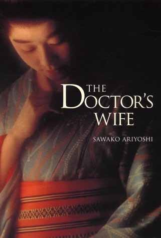 the doctor s wife by sawako ariyoshi The doctor's wife / sawako ariyoshi  translated by wakako hironaka and ann siller kostant -- pl 845 r5 h313.